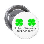 Rub My Shamrocks For Good Luck Pin