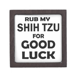 Rub my Shih Tzu for good luck Premium Trinket Box