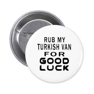 Rub My Turkish Van Cat For Good Luck Pinback Button