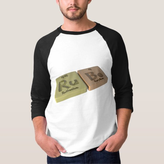 Rube as Ru Ruthenium and Be Beryllium T-Shirt