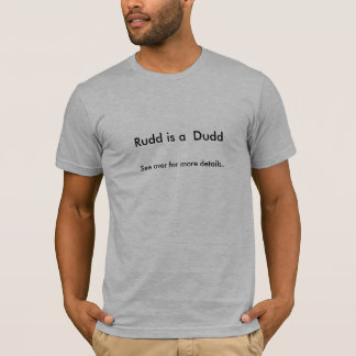 Rudd is a  Dudd, See over for more details... T-Shirt