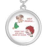 Rude But Funny Ugly People God Sense of Humor Custom Necklace
