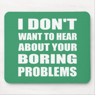 """Rude Funny """"Boring Problems"""" Slogan Mouse Pad"""
