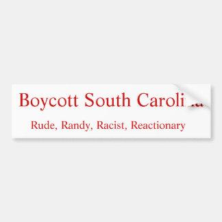 Rude, Randy, Racist, Reactionary, Boycott South... Bumper Sticker