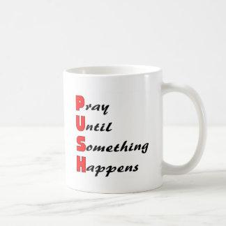 Ruegue hasta que algo sucede, EMPUJE Taza De Café