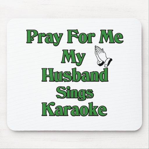 Ruegue para mí que mi marido canta Karaoke Tapetes De Ratón