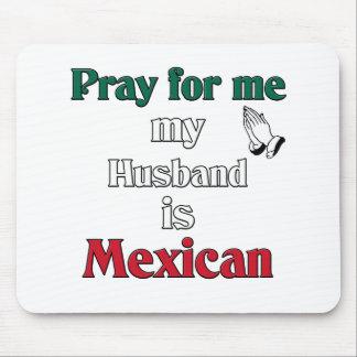 Ruegue para mí que mi marido es mexicano alfombrilla de ratón