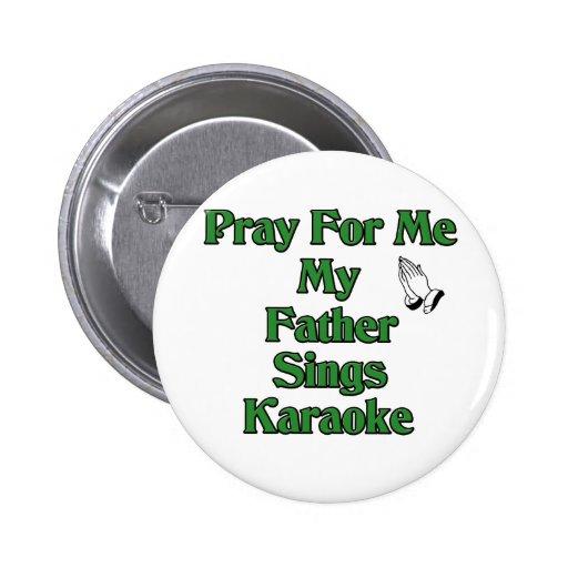 Ruegue para mí que mi padre canta Karaoke Pin Redondo 5 Cm