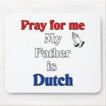 Ruegue para mí que mi padre es holandés alfombrillas de ratón