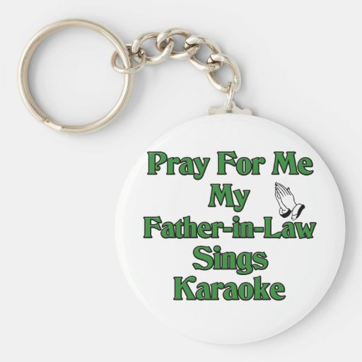 Ruegue para mí que mi suegro canta Karaoke Llavero Redondo Tipo Pin