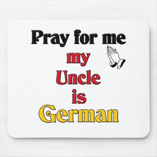 Ruegue para mí que mi tío es alemán alfombrilla de ratones