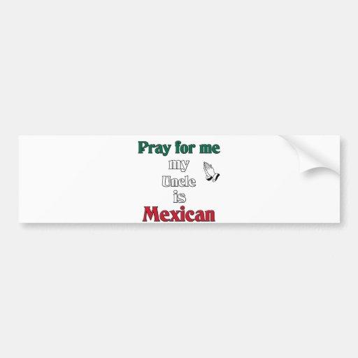 Ruegue para mí que mi tío es mexicano pegatina para auto