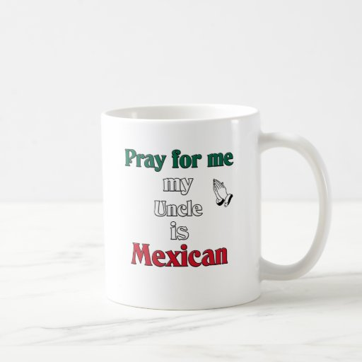 Ruegue para mí que mi tío es mexicano taza básica blanca