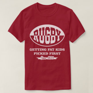 Rugby Getting Fat Kids Picked First Funny T-Shirt