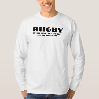 RUGBY, if you can't take the hit...get off the gra Tee Shirt