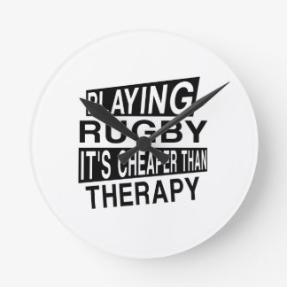 RUGBY It Is Cheaper Than Therapy Round Clock