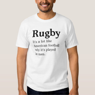 Rugby it's a lot like American Football only it's Tee Shirt
