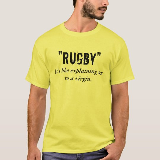 """Rugby"", It's like explaining sex to a virgin. T-Shirt"