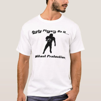 Rugby Players do it... Without Protection. T-Shirt