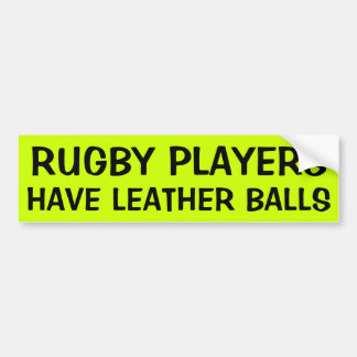 RUGBY PLAYERS HAVE LEATHER BALLS BUMPER STICKER
