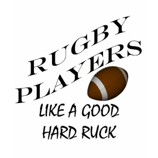 Rugby Players Like A Hard Ruck shirt
