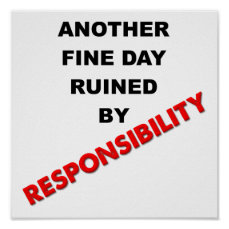 Ruined By Responsability Funny Poster