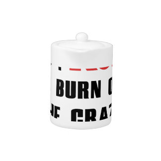 Ruining and health, to burn off the crazy teapot