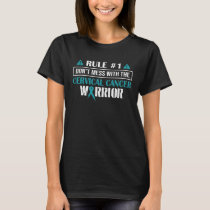 Rule#1 Don't Mess With The Cervical Cancer Warrior T-Shirt