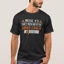 Rule#1 Don't Mess With The Kidney Cancer Warrior T-Shirt