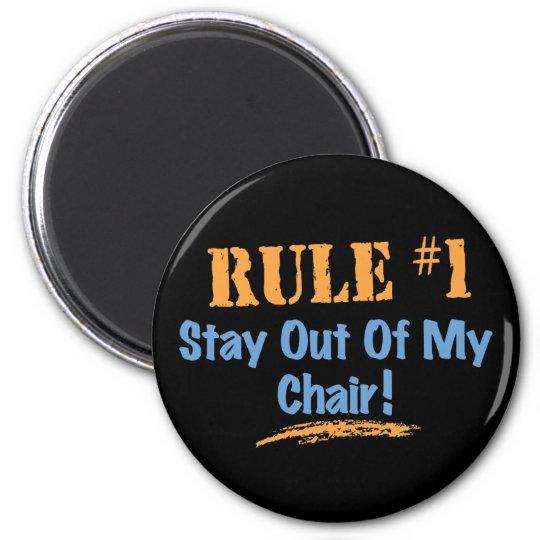 Rule #1 Stay Out Of My Chair Magnet