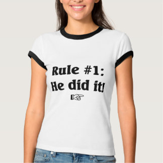Rule number 1, He did it. T-Shirt