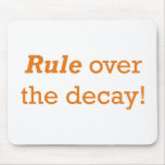 Rule over the decay! mouse pad
