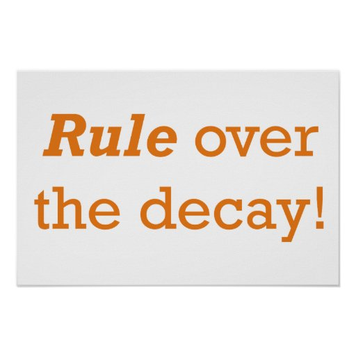 Rule over the decay! poster