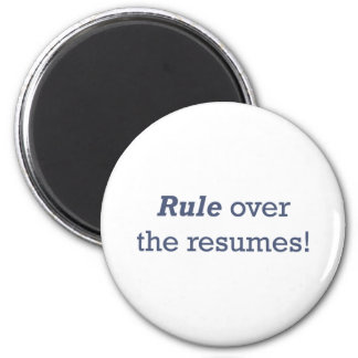 Rule over the resumes! magnet