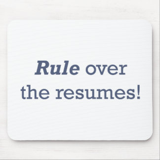 Rule over the resumes! mouse pad