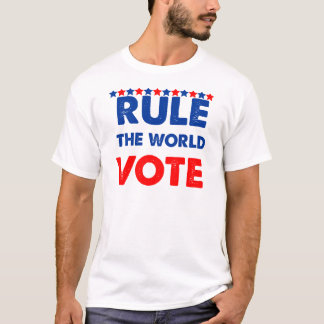 Rule the world vote T-Shirt