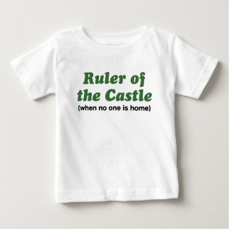 Ruler of the Castle When No One is Home Baby T-Shirt