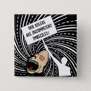 Rulers are incompetent imbeciles pinback button