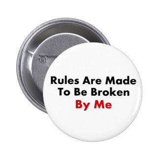 Rules Are Made To Be Broken By Me Button