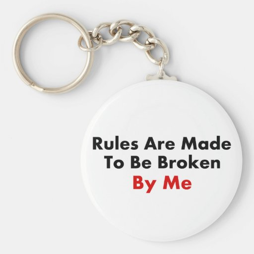 Rules Are Made To Be Broken By Me Keychains