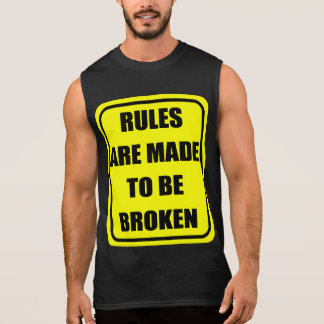 Rules are made to be broken sleeveless shirt