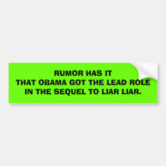 Rumor Has it that Obama Got the Lead Role Car Bumper Sticker
