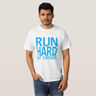 Run Hard Eat Cupcakes . T-Shirt