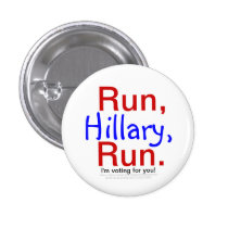 Run, Hillary, Run. I'm Voting for You! 1 Inch Round Button