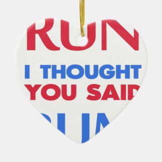 RUN I THOUGHT YOU SAID RUM CERAMIC ORNAMENT