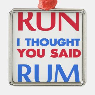 RUN I THOUGHT YOU SAID RUM METAL ORNAMENT