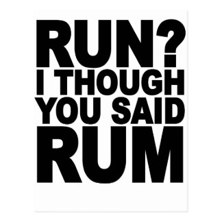 RUN I THOUGHT YOU SAID RUM.......png Postcard