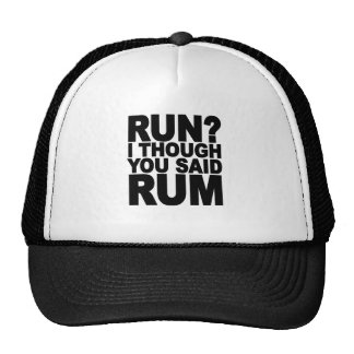 RUN I THOUGHT YOU SAID RUM.......png Trucker Hat