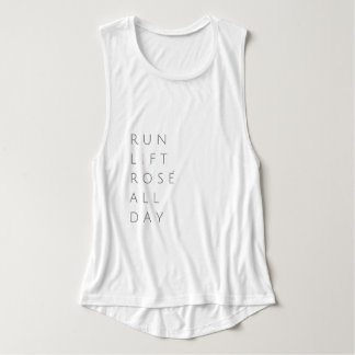 Run.Lift.Rose.All Day. Muscle Tank