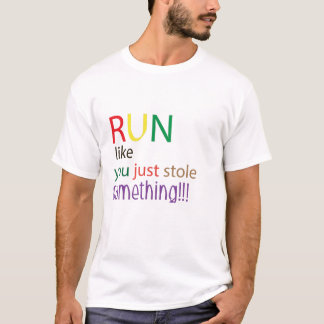 Run like you just stole something!!! T-Shirt